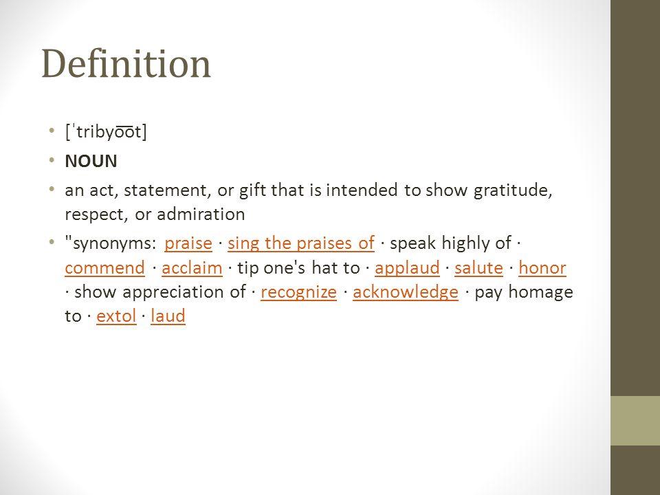 2 Definition [ˈtribyo͞ot] NOUN